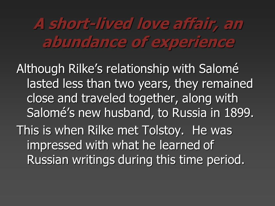 A short-lived love affair, an abundance of experience Although Rilkes relationship with Salomé lasted less than two years, they remained close and tra