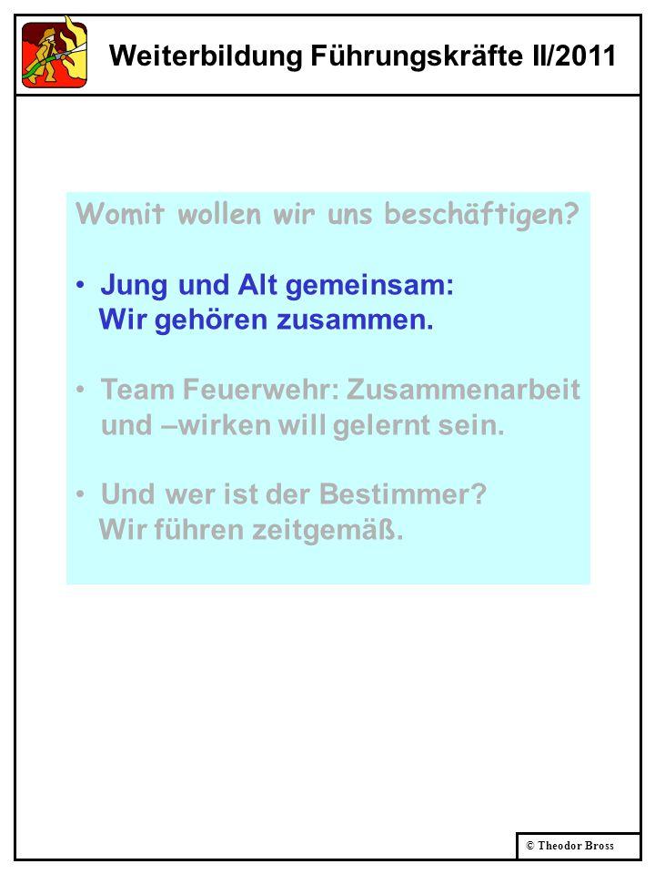 © Theodor Bross Führung = Leitung FwDV 100, 2.1 gesamtverantwortliches Handeln Was verstehen Sie darunter?
