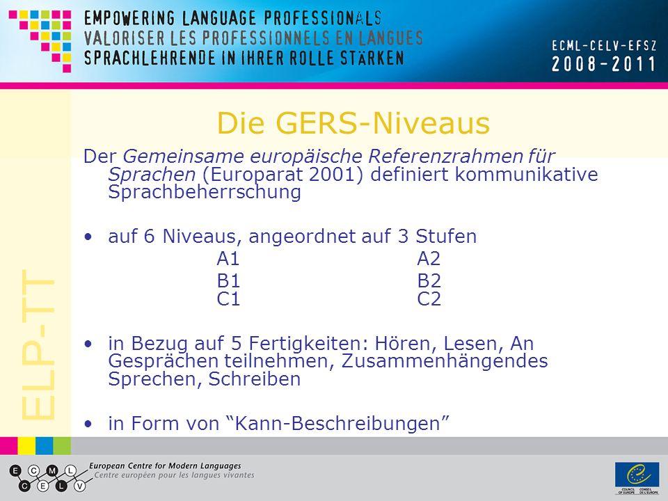 ELP-TT Die GERS-Niveaus Der Gemeinsame europäische Referenzrahmen für Sprachen (Europarat 2001) definiert kommunikative Sprachbeherrschung auf 6 Nivea