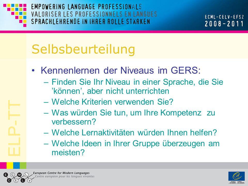 ELP-TT Selbsbeurteilung Kennenlernen der Niveaus im GERS: –Finden Sie Ihr Niveau in einer Sprache, die Sie können, aber nicht unterrichten –Welche Kri