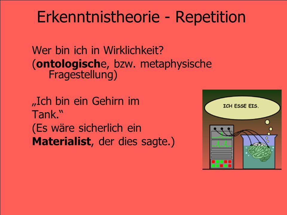 Erkenntnistheorie - Repetition Wie erkenne ich, wer ich in Wirklichkeit bin.