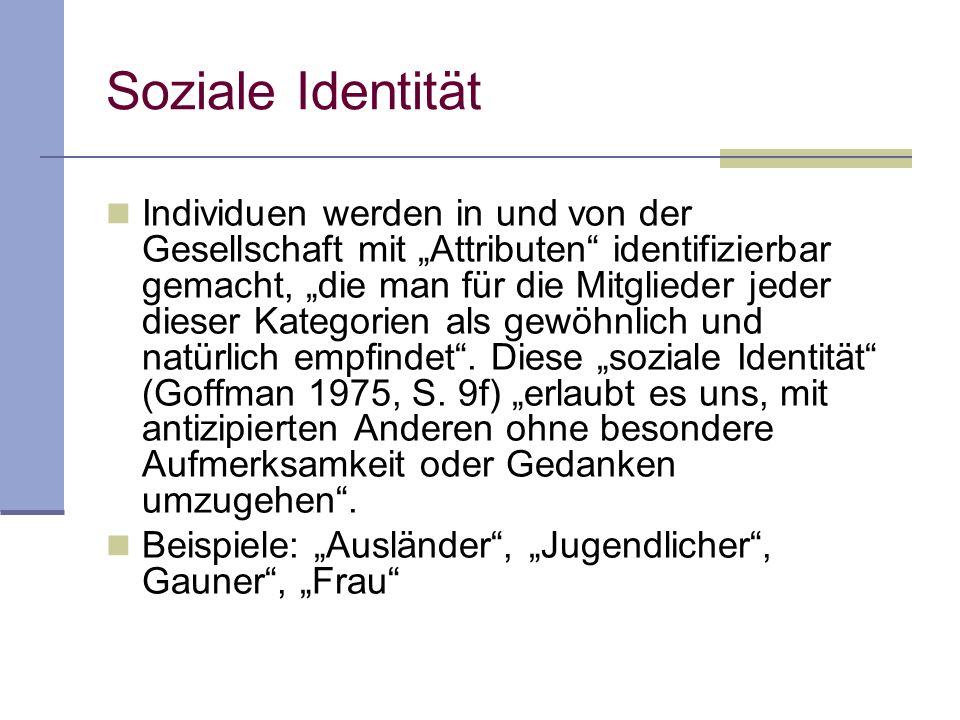 Individuen werden in und von der Gesellschaft mit Attributen identifizierbar gemacht, die man für die Mitglieder jeder dieser Kategorien als gewöhnlic