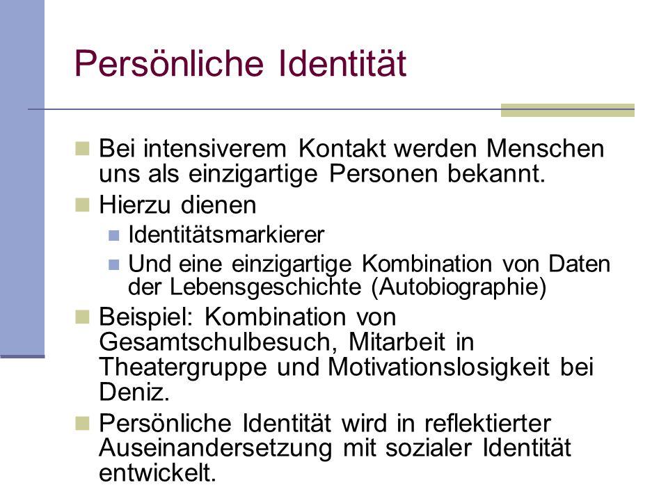 Persönliche Identität Bei intensiverem Kontakt werden Menschen uns als einzigartige Personen bekannt. Hierzu dienen Identitätsmarkierer Und eine einzi