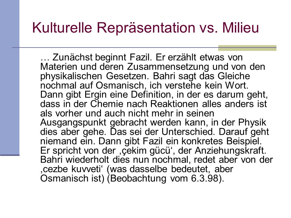 Kulturelle Repräsentation vs. Milieu … Zunächst beginnt Fazil. Er erzählt etwas von Materien und deren Zusammensetzung und von den physikalischen Gese