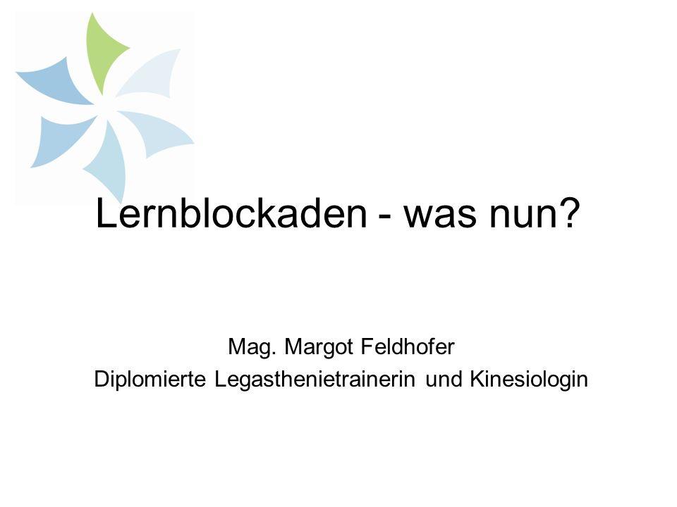 Lernblockaden - was nun? Mag. Margot Feldhofer Diplomierte Legasthenietrainerin und Kinesiologin