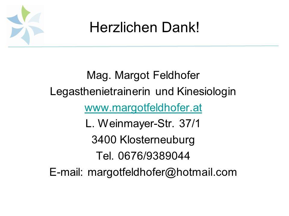 Herzlichen Dank! Mag. Margot Feldhofer Legasthenietrainerin und Kinesiologin www.margotfeldhofer.at L. Weinmayer-Str. 37/1 3400 Klosterneuburg Tel. 06