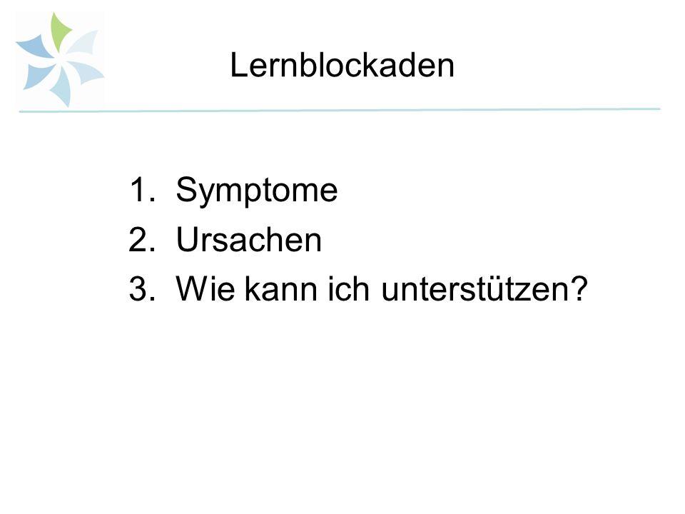 Lernblockaden 1.Symptome 2.Ursachen 3.Wie kann ich unterstützen?