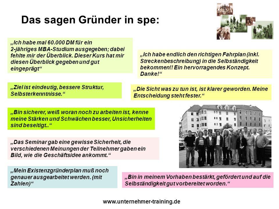 www.unternehmer-training.de Das sagen Gründer in spe: Bin in meinem Vorhaben bestärkt, gefördert und auf die Selbständigkeit gut vorbereitet worden. I