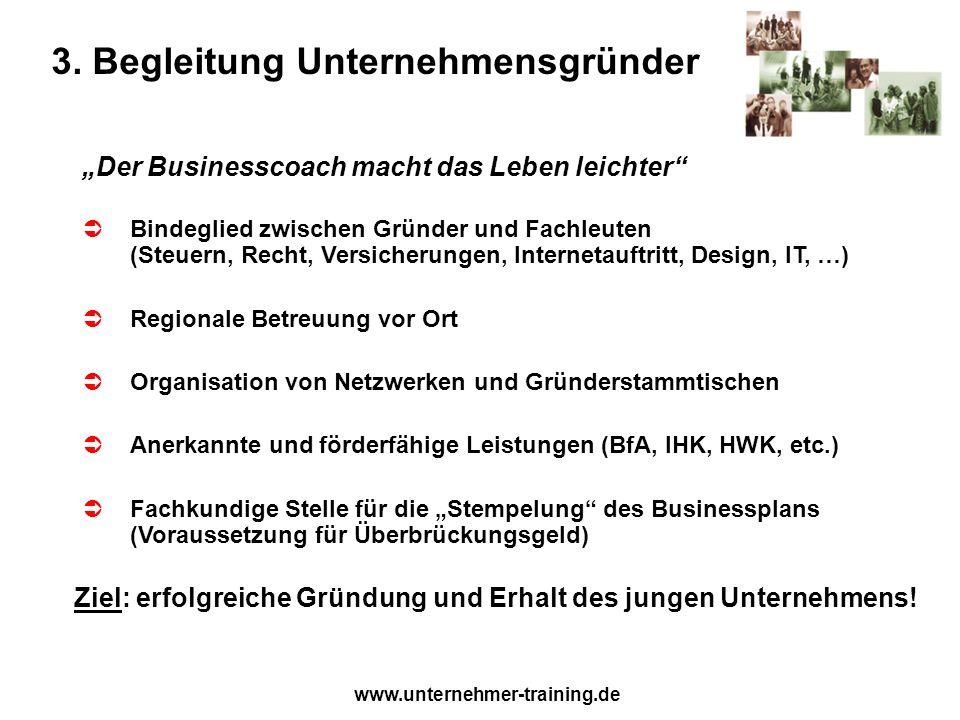 www.unternehmer-training.de 3. Begleitung Unternehmensgründer Der Businesscoach macht das Leben leichter Bindeglied zwischen Gründer und Fachleuten (S