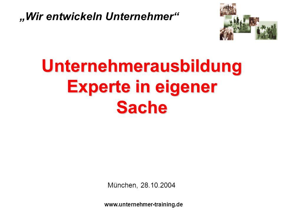 Unternehmerausbildung Experte in eigener Sache Wir entwickeln Unternehmer München, 28.10.2004