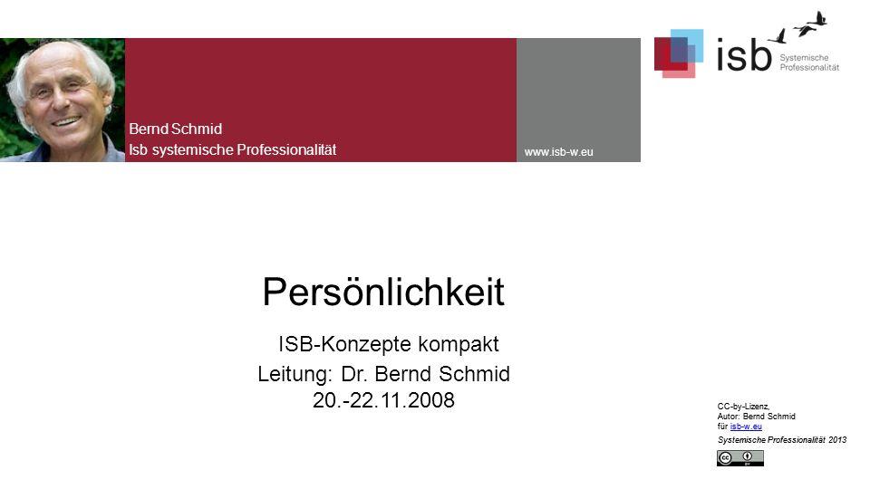CC-by-Lizenz, Autor: Bernd Schmid für isb-w.euisb-w.eu Systemische Professionalität 2013 www.isb-w.eu Persönlichkeit ISB-Konzepte kompakt Leitung: Dr.