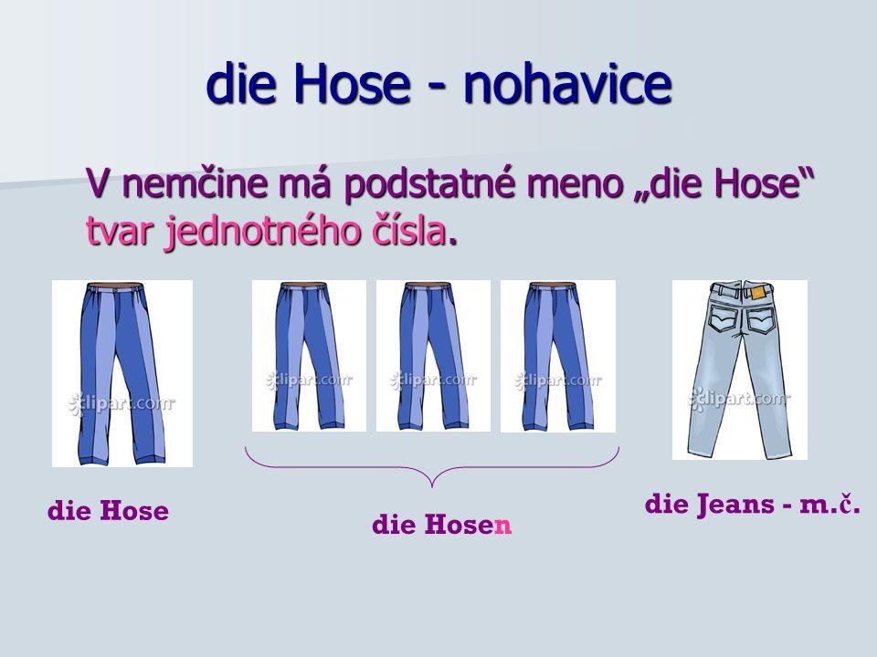 die Hose - nohavice V nemčine má podstatné meno die Hose tvar jednotného čísla.