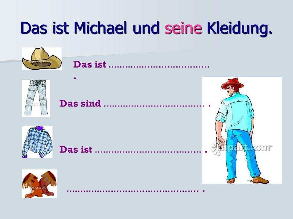 Das ist Michael und seine Kleidung.Das ist.....................................
