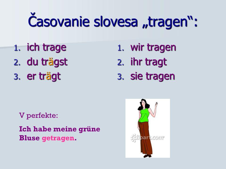 Časovanie slovesa tragen: 1.ich trage 2. du trägst 3.