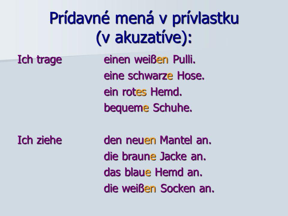 Prídavné mená v prívlastku (v akuzatíve): Ich trage einen weißen Pulli.