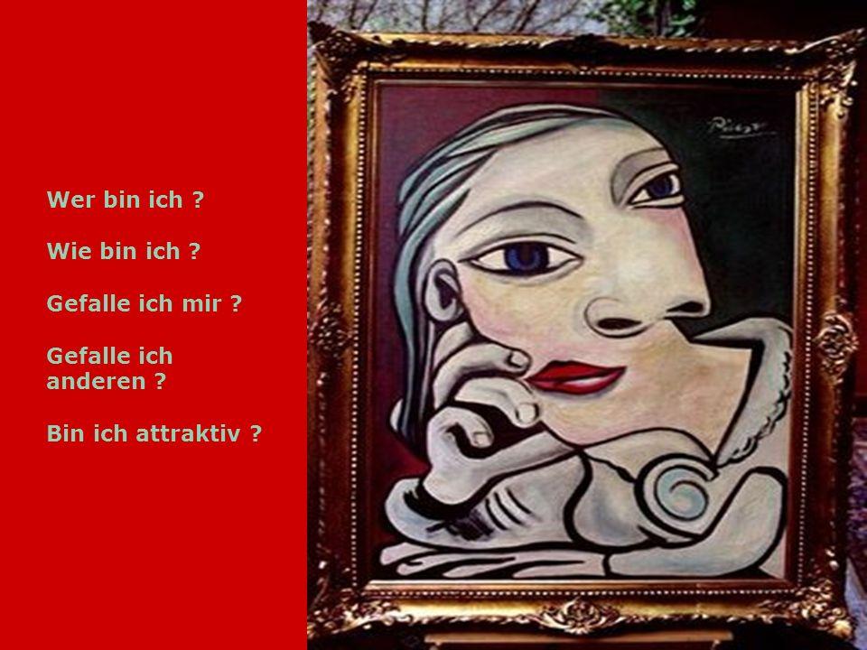 Wer bin ich ? Wie bin ich ? Gefalle ich mir ? Gefalle ich anderen ? Bin ich attraktiv ?