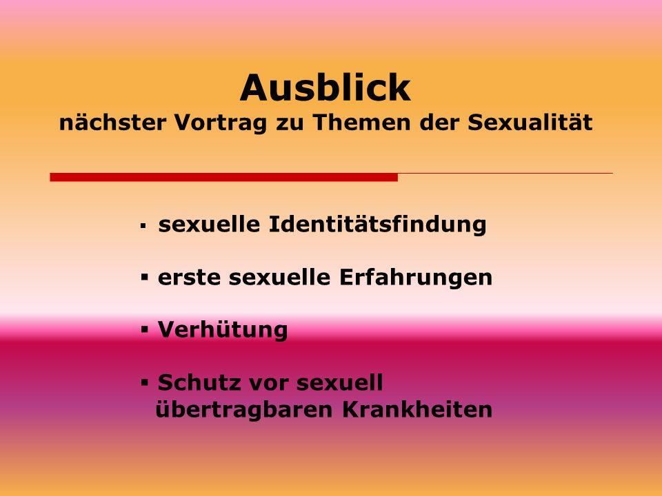 Ausblick nächster Vortrag zu Themen der Sexualität sexuelle Identitätsfindung erste sexuelle Erfahrungen Verhütung Schutz vor sexuell übertragbaren Kr