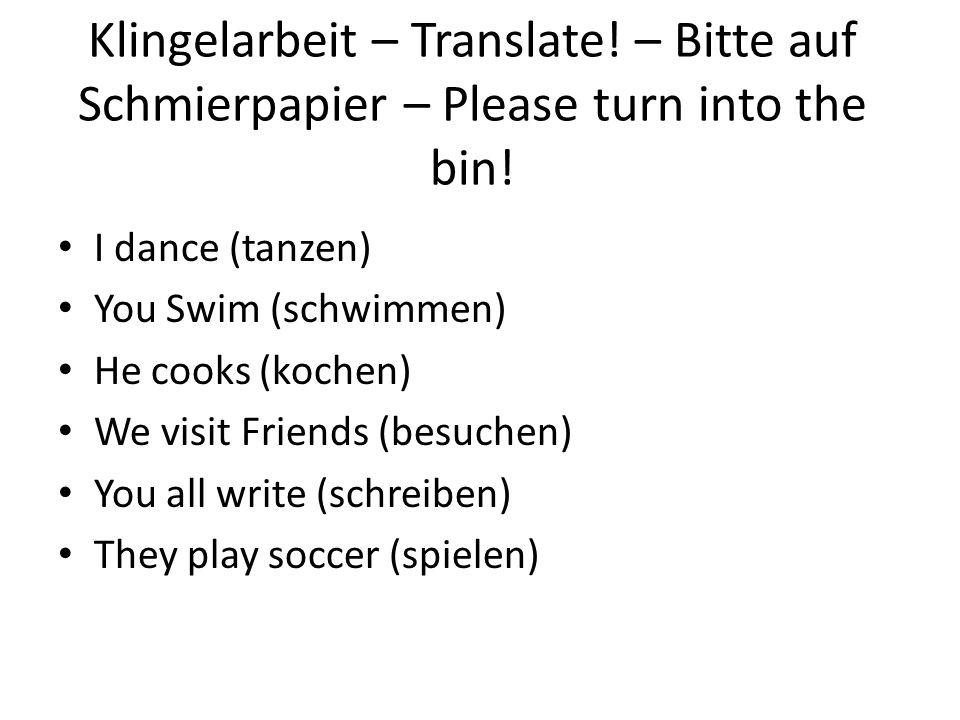 Klingelarbeit – Translate! – Bitte auf Schmierpapier – Please turn into the bin! I dance (tanzen) You Swim (schwimmen) He cooks (kochen) We visit Frie