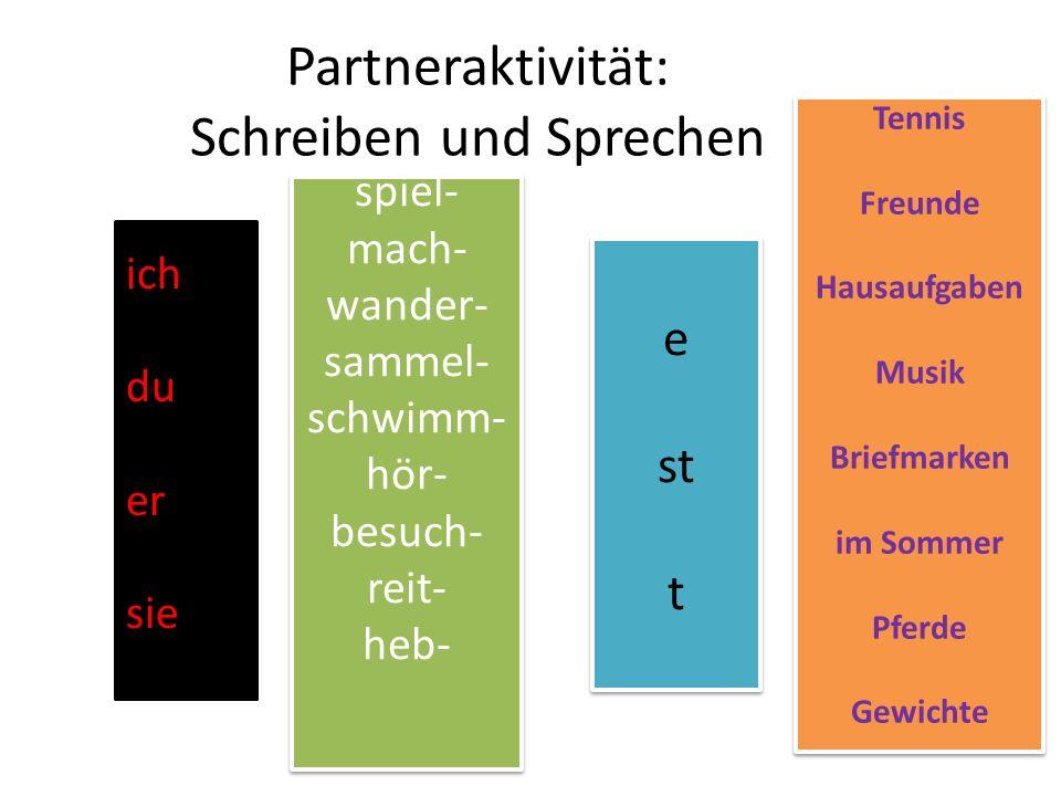 Partneraktivität: Schreiben und Sprechen ich du er sie spiel- mach- wander- sammel- schwimm- hör- besuch- reit- heb- spiel- mach- wander- sammel- schw