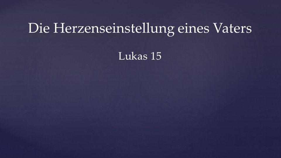 Die Herzenseinstellung eines Vaters Lukas 15
