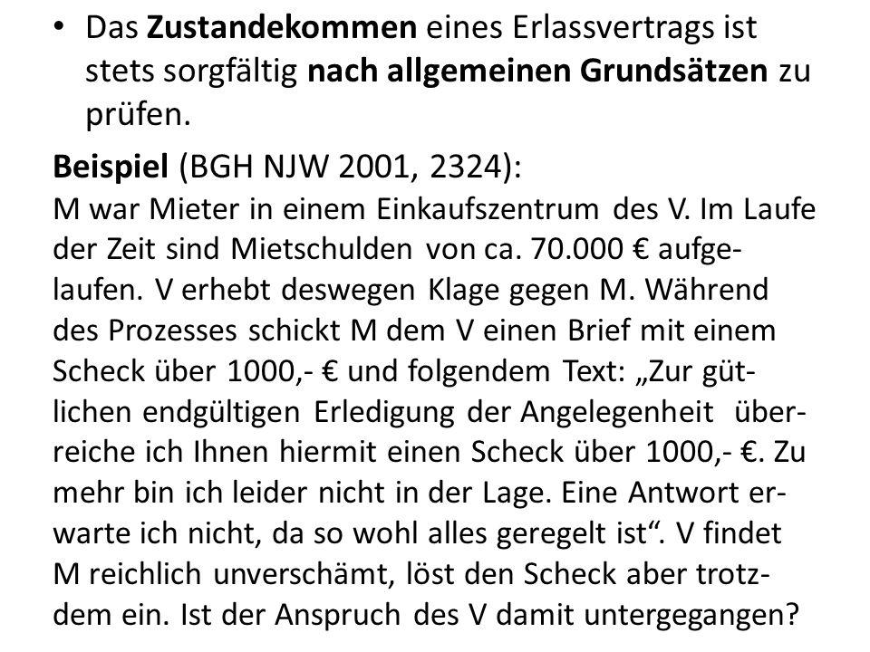 Das Zustandekommen eines Erlassvertrags ist stets sorgfältig nach allgemeinen Grundsätzen zu prüfen. Beispiel (BGH NJW 2001, 2324): M war Mieter in ei