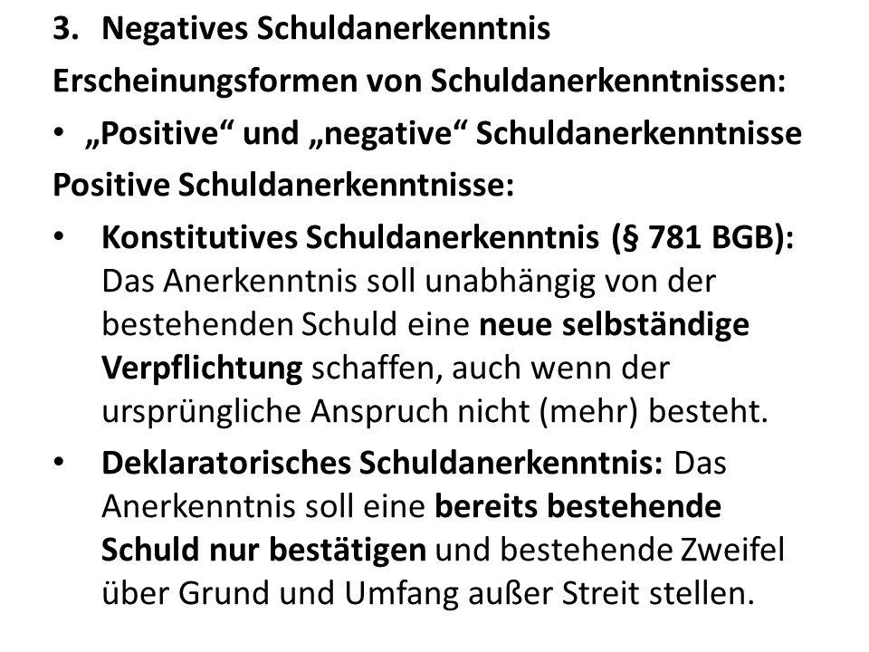 3.Negatives Schuldanerkenntnis Erscheinungsformen von Schuldanerkenntnissen: Positive und negative Schuldanerkenntnisse Positive Schuldanerkenntnisse: