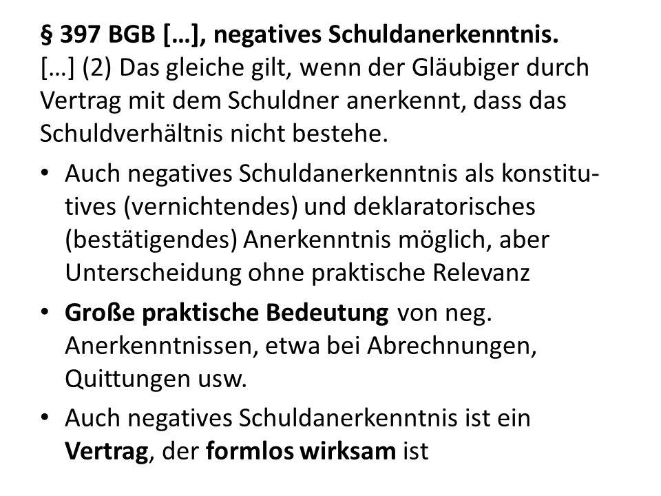 § 397 BGB […], negatives Schuldanerkenntnis. […] (2) Das gleiche gilt, wenn der Gläubiger durch Vertrag mit dem Schuldner anerkennt, dass das Schuldve