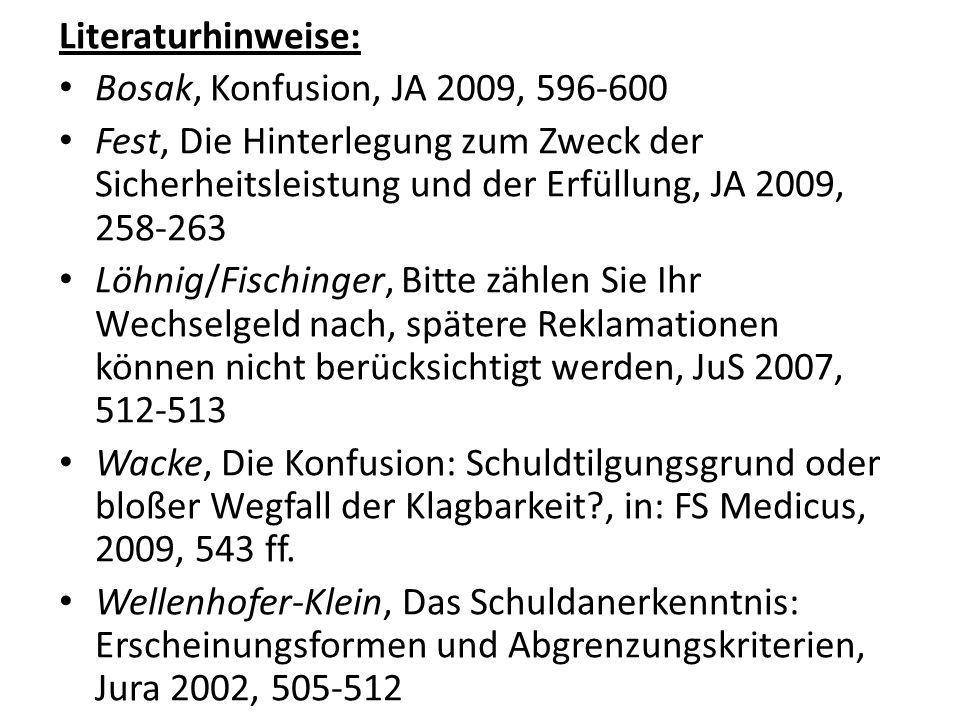 Literaturhinweise: Bosak, Konfusion, JA 2009, 596-600 Fest, Die Hinterlegung zum Zweck der Sicherheitsleistung und der Erfüllung, JA 2009, 258-263 Löh