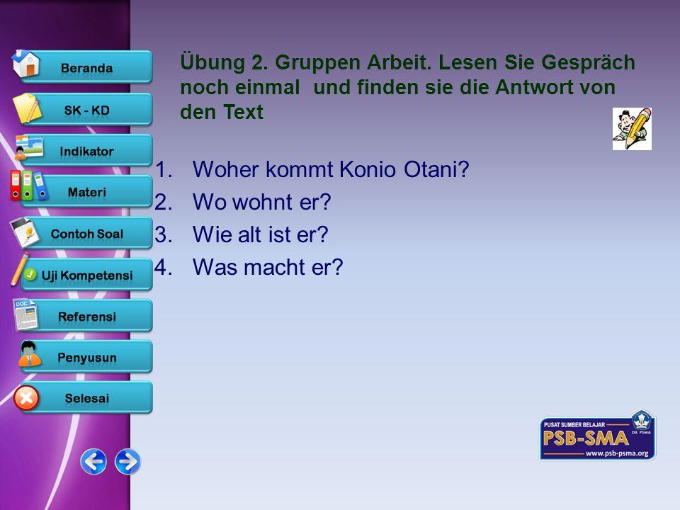 www.psb-psma.org Übung 2. Gruppen Arbeit. Lesen Sie Gespräch noch einmal und finden sie die Antwort von den Text 1.Woher kommt Konio Otani? 2.Wo wohnt
