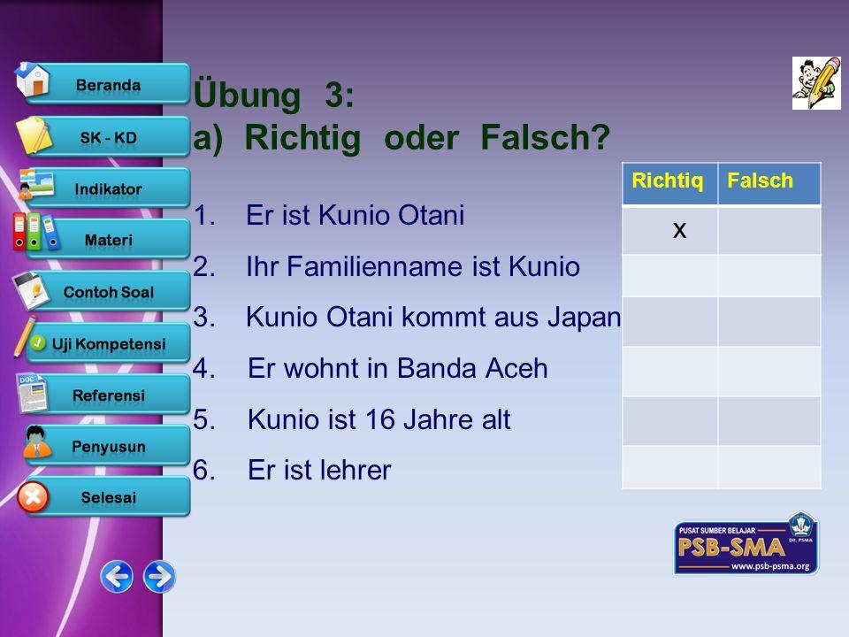 www.psb-psma.org Übung 3: a) Richtig oder Falsch? 1.Er ist Kunio Otani 2.Ihr Familienname ist Kunio 3.Kunio Otani kommt aus Japan 4. Er wohnt in Banda