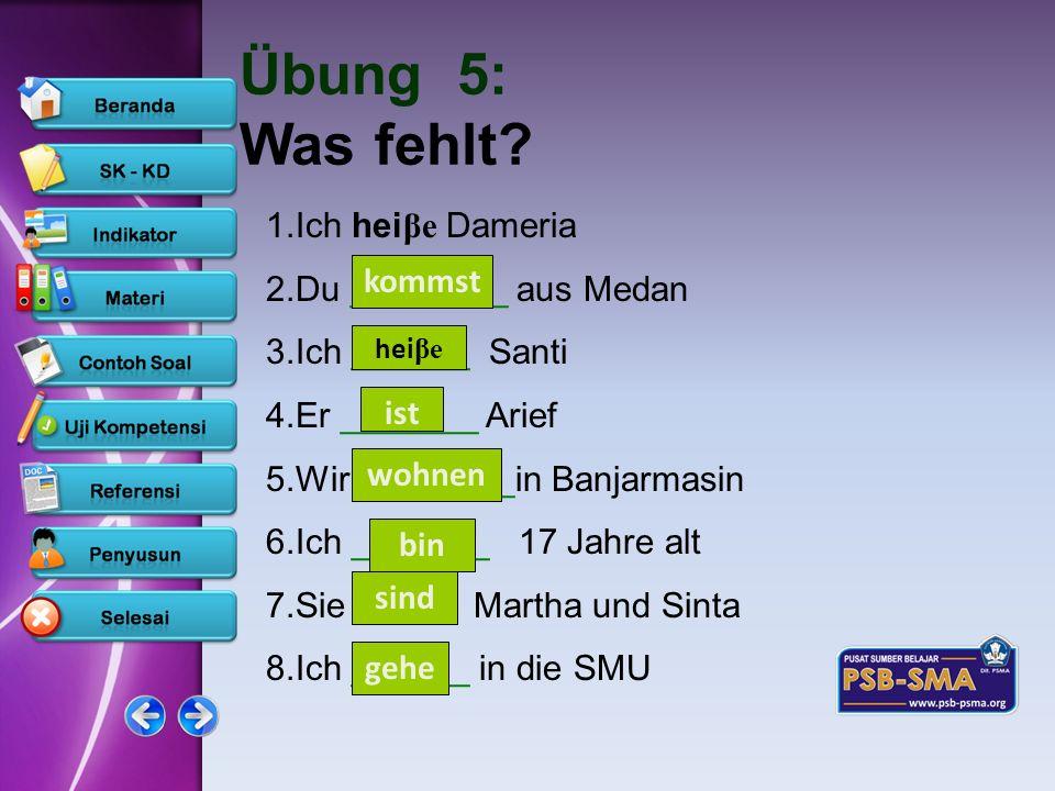 www.psb-psma.org Übung 5: Was fehlt? 1.Ich hei βe Dameria 2.Du ________ aus Medan 3.Ich ______ Santi 4.Er _______ Arief 5.Wir ______ _in Banjarmasin 6