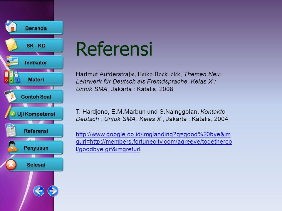Referensi Hartmut Aufderstra βe, Heiko Bock, dkk, Themen Neu: Lehrwerk für Deutsch als Fremdsprache, Kelas X : Untuk SMA, Jakarta : Katalis, 2008 T. H