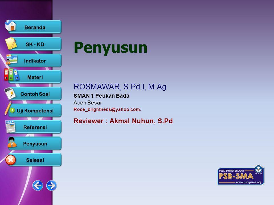 Penyusun ROSMAWAR, S.Pd.I, M.Ag SMAN 1 Peukan Bada Aceh Besar Rose_brightness@yahoo.com. www.psb-psma.org Reviewer : Akmal Nuhun, S.Pd