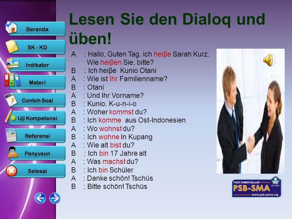www.psb-psma.org Lesen Sie den Dialoq und üben! A : Hallo, Guten Tag. ich heiβe Sarah Kurz. Wie heiβen Sie, bitte? B: Ich heiβe Kunio Otani A : Wie is