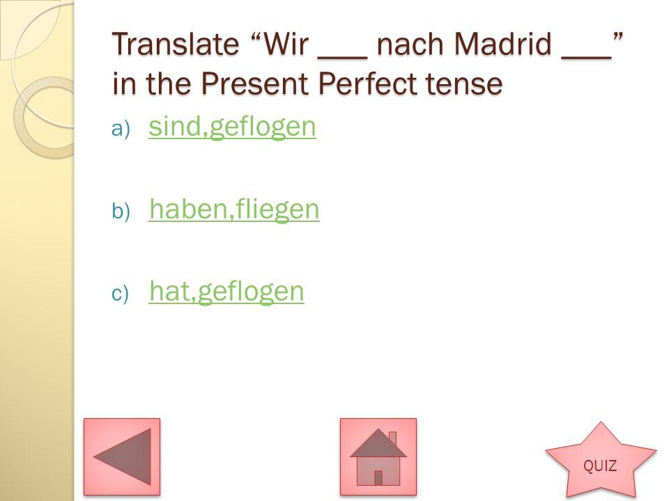 Translate We played well in the Present Perfect tesne. a) Wir spielen gut Wir spielen gut b) Wir haben gut gespielt Wir haben gut gespielt c) Wir sind