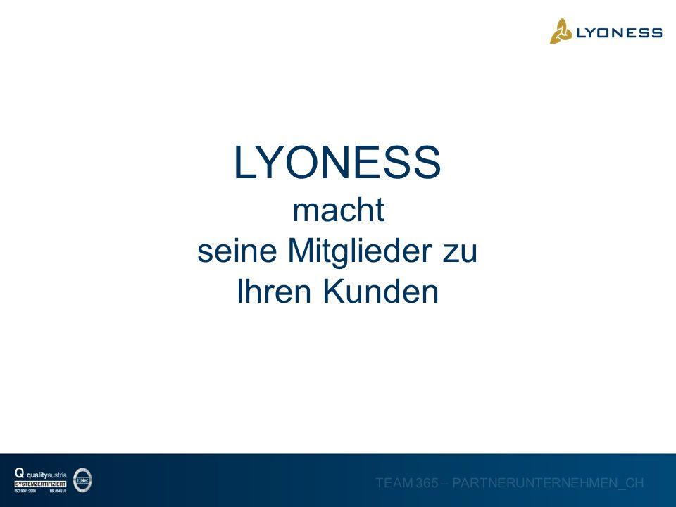 TEAM 365 – PARTNERUNTERNEHMEN_CH LYONESS macht seine Mitglieder zu Ihren Kunden