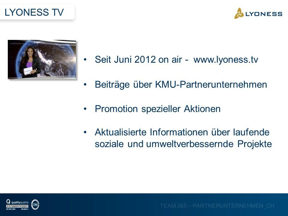 TEAM 365 – PARTNERUNTERNEHMEN_CH Seit Juni 2012 on air - www.lyoness.tv Beiträge über KMU-Partnerunternehmen Promotion spezieller Aktionen Aktualisier