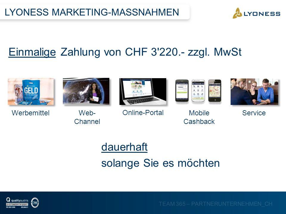 TEAM 365 – PARTNERUNTERNEHMEN_CH WerbemittelWeb- Channel Online-Portal Mobile Cashback Service Einmalige Zahlung von CHF 3'220.- zzgl. MwSt dauerhaft