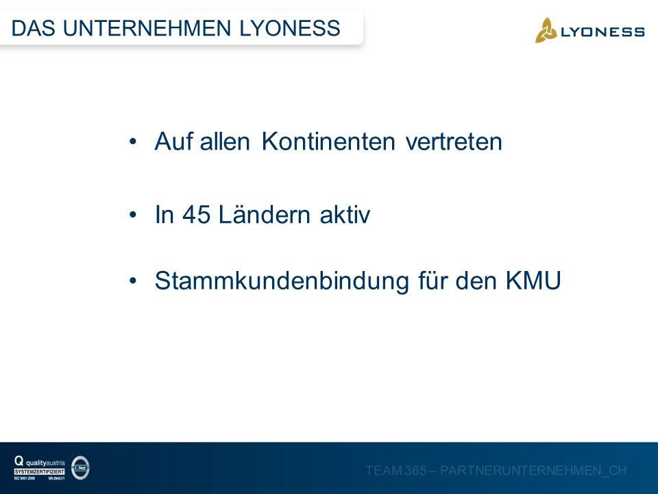 TEAM 365 – PARTNERUNTERNEHMEN_CH Auf allen Kontinenten vertreten In 45 Ländern aktiv Stammkundenbindung für den KMU DAS UNTERNEHMEN LYONESS