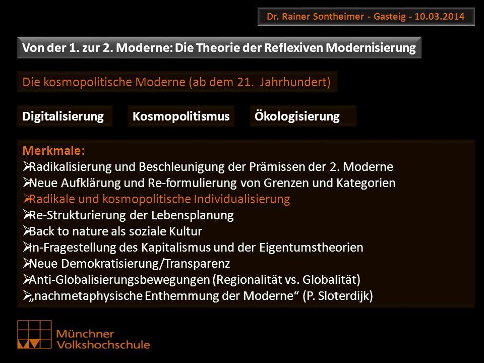 Dr. Rainer Sontheimer - Gasteig - 10.03.2014 Von der 1. zur 2. Moderne: Die Theorie der Reflexiven Modernisierung Die kosmopolitische Moderne (ab dem