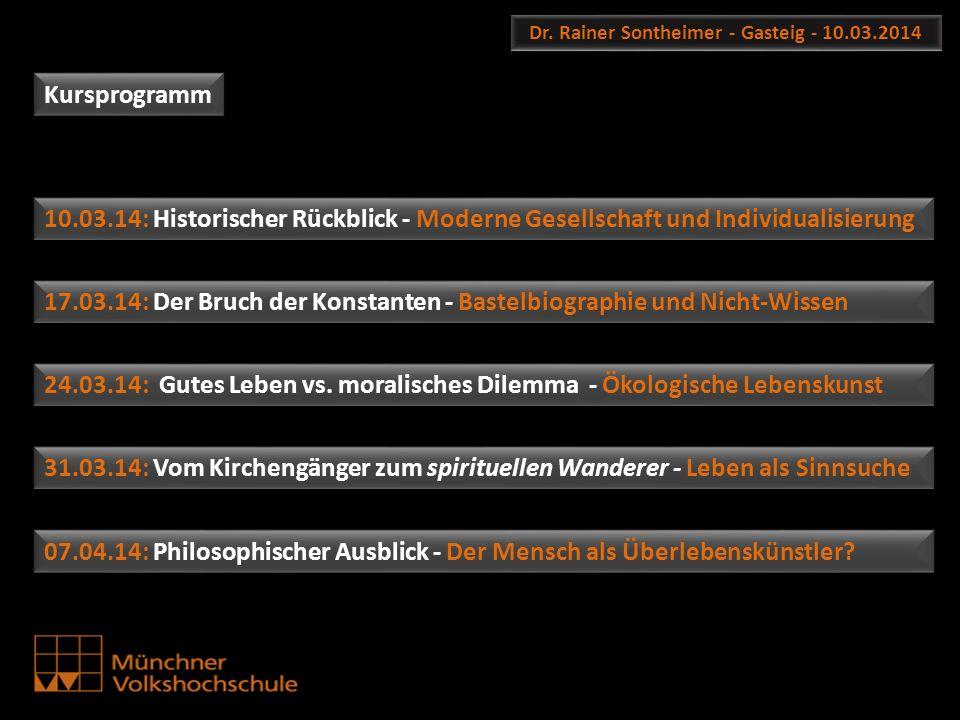 Dr. Rainer Sontheimer - Gasteig - 10.03.2014 10.03.14: Historischer Rückblick - Moderne Gesellschaft und Individualisierung 17.03.14: Der Bruch der Ko