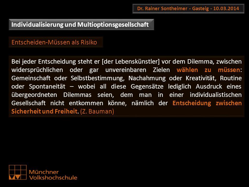 Dr. Rainer Sontheimer - Gasteig - 10.03.2014 Bei jeder Entscheidung steht er [der Lebenskünstler] vor dem Dilemma, zwischen widersprüchlichen oder gar