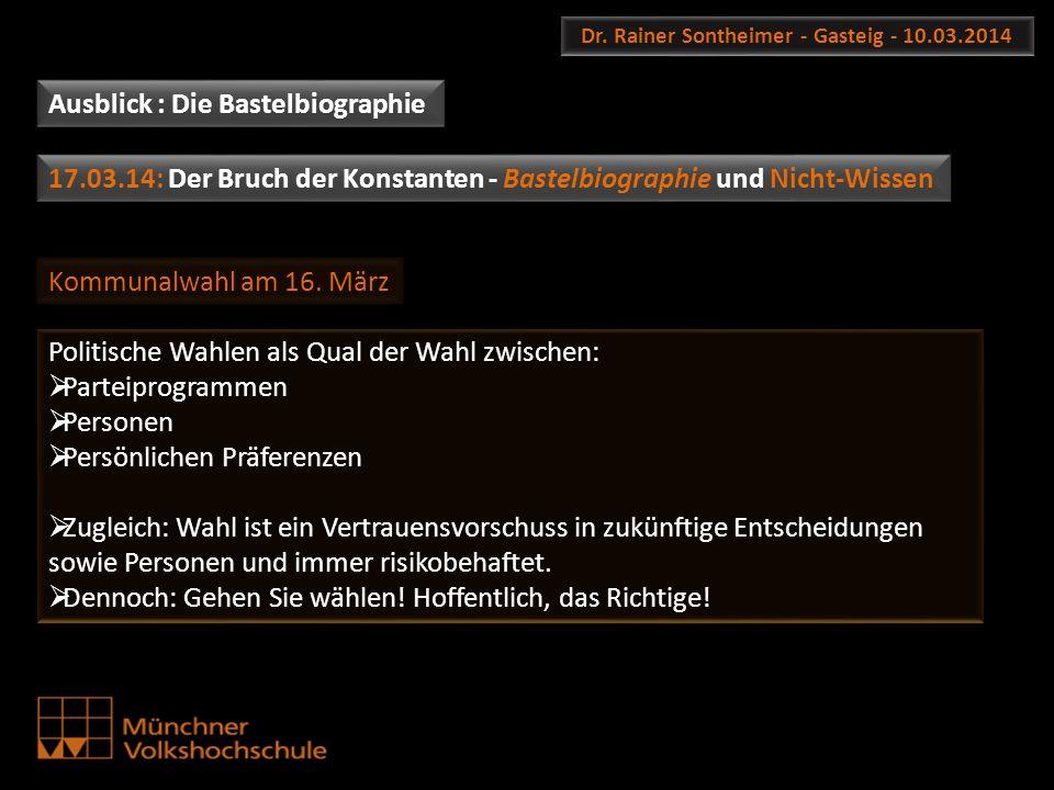 Dr. Rainer Sontheimer - Gasteig - 10.03.2014 Ausblick : Die Bastelbiographie 17.03.14: Der Bruch der Konstanten - Bastelbiographie und Nicht-Wissen Ko