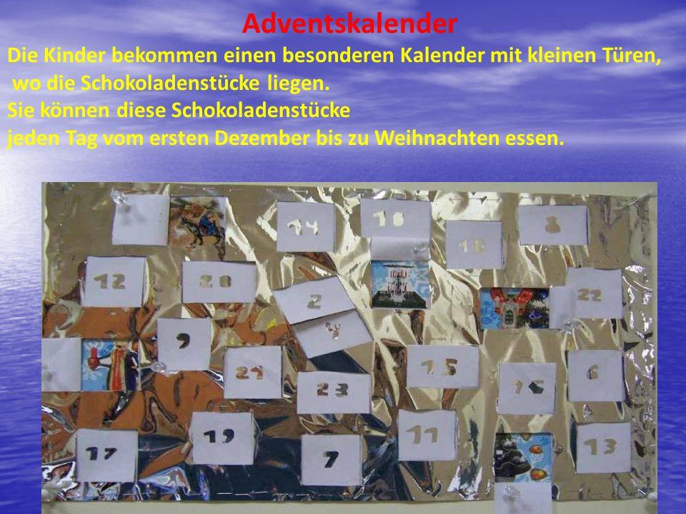 Adventskalender Die Kinder bekommen einen besonderen Kalender mit kleinen Türen, wo die Schokoladenstücke liegen. Sie können diese Schokoladenstücke j