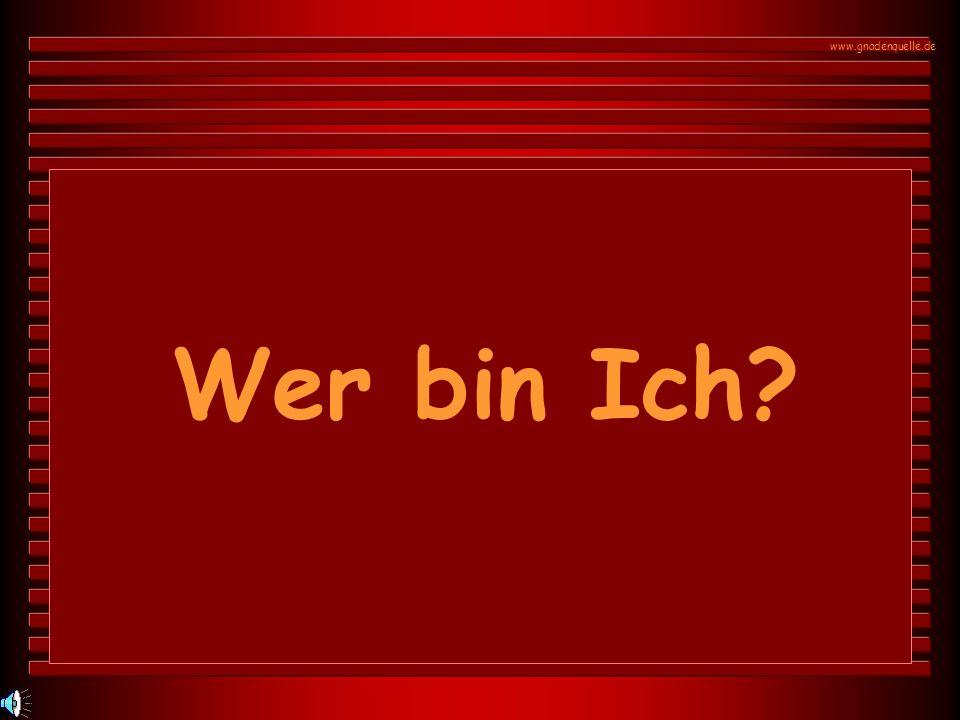 www.gnadenquelle.de Wer bin Ich?