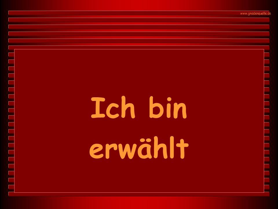 www.gnadenquelle.de Ich bin erwählt
