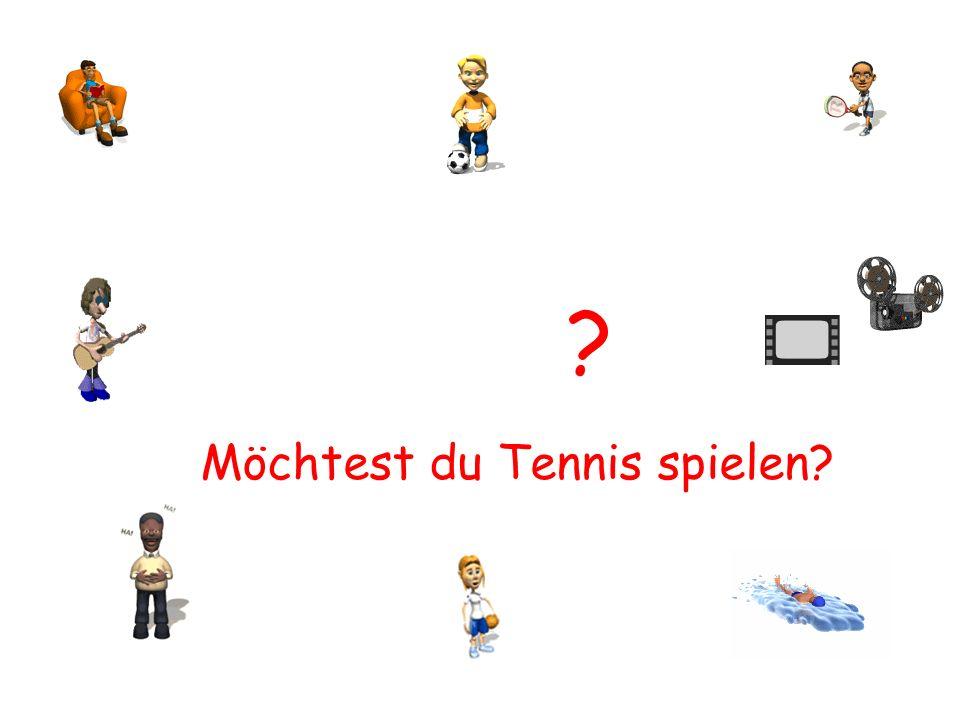 ? Möchtest du Tennis spielen?