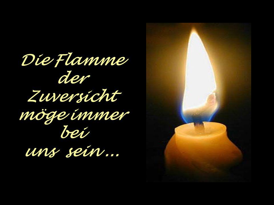 Die Flamme der Zuversicht möge immer bei uns sein...