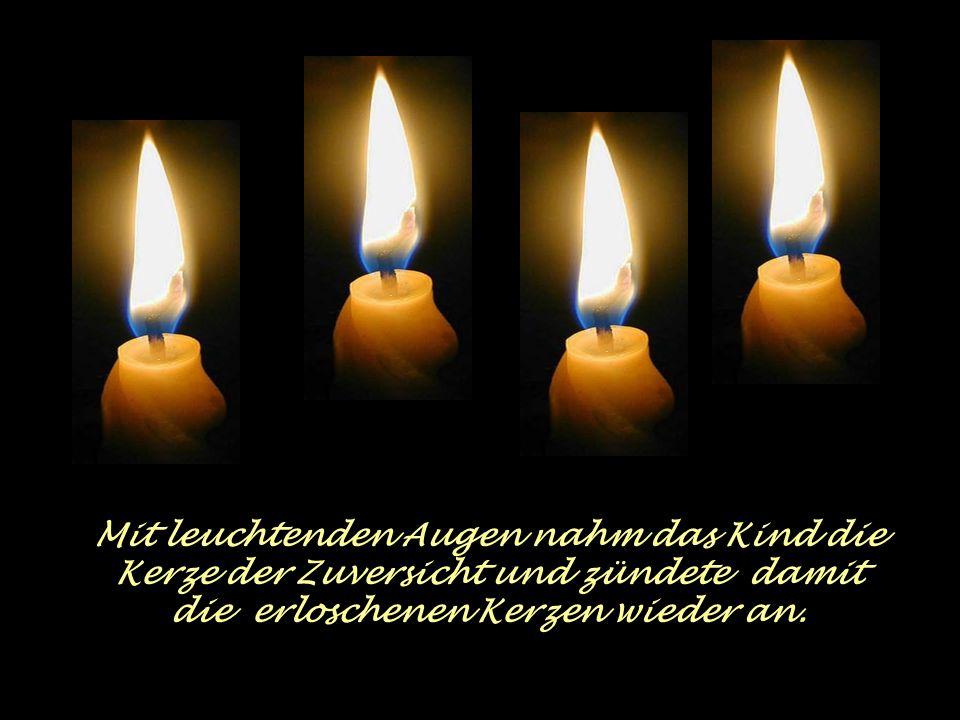 Mit leuchtenden Augen nahm das Kind die Kerze der Zuversicht und zündete damit die erloschenen Kerzen wieder an.