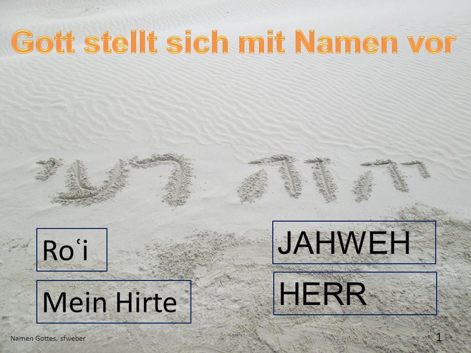 Namen Gottes. sfweber 1 JAHWEH Roʿi HERR Mein Hirte